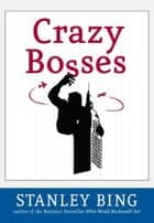 Crazy Bosses - Fully Revised and Updated ebook by Stanley Bing