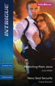 Intrigue Duo/Protecting Plain Jane/Navy Seal Security ebook by Julie Miller,Carol Ericson
