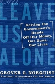 Leave Us Alone - America's New Governing Majority ebook by Grover Norquist