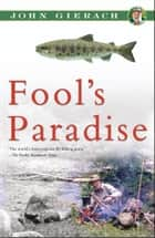 Fool's Paradise ebook by John Gierach,Glen Wolff