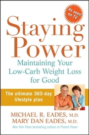 Staying Power - Maintaining Your Low-Carb Weight Loss for Good ebook by Michael R. Eades M.D.,Mary Dan Eades M.D.