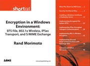 Encryption in a Windows Environment - EFS File, 802.1x Wireless, IPSec Transport, and S/MIME Exchange (Digital Short Cut) ebook by Rand Morimoto