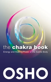 The Chakra Book - Energy and Healing Power of the Subtle Body ebook by Osho,Osho International Foundation