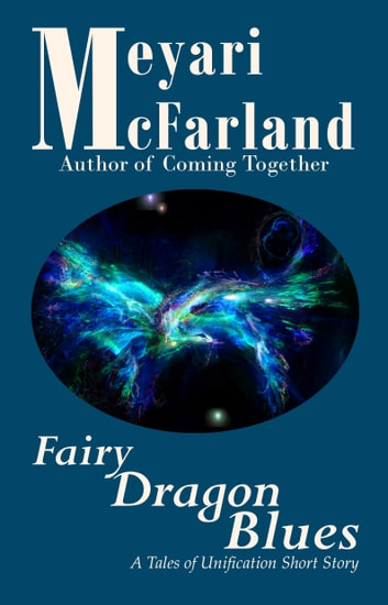 Fairy Dragon Blues - A Tales of Unification Short Story ebook by Meyari McFarland
