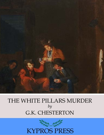 The White Pillars Murder ebook by G.K. Chesterton