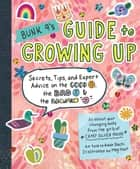 Bunk 9's Guide to Growing Up - Secrets, Tips, and Expert Advice on the Good, the Bad, and the Awkward ebook by Adah Nuchi, Meg Hunt
