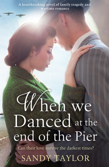 When We Danced at the End of the Pier - A heartbreaking novel of family tragedy and wartime romance ebook by Sandy Taylor