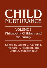 Philosophy, Children, and the Family ebook by Albert C. Cafagna,Richard T. Peterson,Craig A. Staudenbaur