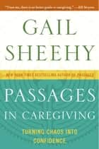 Passages in Caregiving ebook by Gail Sheehy