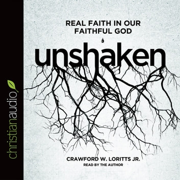 Unshaken - Real Faith in Our Faithful God audiobook by Crawford Loritts