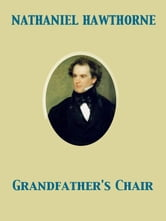 Grandfather's Chair ebook by Nathaniel Hawthorne