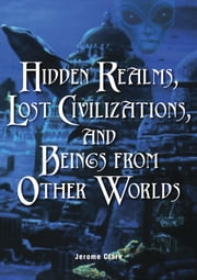 Hidden Realms, Lost Civilizations, and Beings from Other Worlds ebook by Jerome Clark
