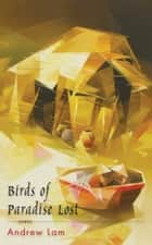 Birds of Paradise Lost ebook by Andrew Lam