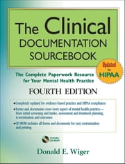 The Clinical Documentation Sourcebook - The Complete Paperwork Resource for Your Mental Health Practice ebook by Donald E. Wiger
