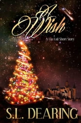 A Wish: A Lia Fail Short Story ~ 1.1 - Lia Fail Chronicles, #1 ebook by S.L. Dearing