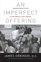 An Imperfect Offering - Humanitarian Action in the Twenty-first Century ebook by James Orbinski