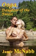 Ooga, Daughter of the Forest ebook by Jamie McNabb