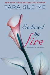 Seduced By Fire - The Submissive Series ebook by Tara Sue Me