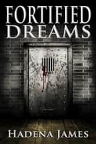 Fortified Dreams - Dreams and Reality, #11 ebook by Hadena James