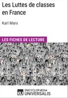 Les Luttes de classes en France de Karl Marx - Les Fiches de lecture d'Universalis ebook by Encyclopaedia Universalis