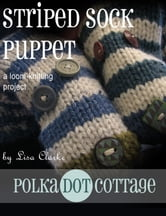 Striped Sock Puppets - A Loom-Knitting Project ebook by Lisa Clarke