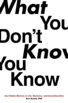 What You Don't Know You Know ebook by Ken Eisold