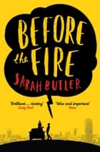Before the Fire ebook by Sarah Butler