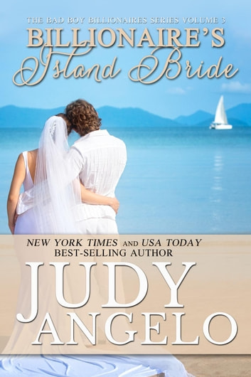 Billionaire's Island Bride - The BAD BOY BILLIONAIRES Series, #3 ebook by JUDY ANGELO