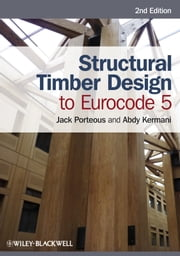 Structural Timber Design to Eurocode 5 ebook by Jack Porteous,Abdy Kermani
