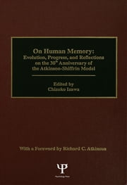on Human Memory - Evolution, Progress, and Reflections on the 30th Anniversary of the Atkinson-shiffrin Model ebook by Chizuko Izawa