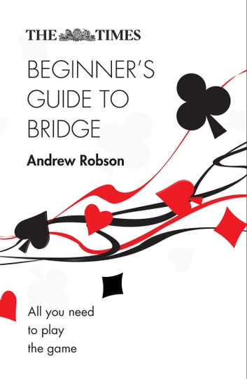 The Times Beginner's Guide to Bridge: All you need to play the game ebook by Andrew Robson,The Times Mind Games