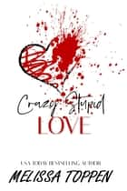 Crazy Stupid Love - Crazy Love, #1 ebook by Melissa Toppen