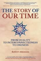 The Story of Our Time ebook by Robert Atkinson