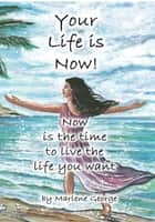 Your Life Is Now ebook by Marlene George