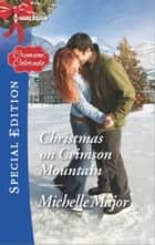 Christmas on Crimson Mountain ebook by Michelle Major