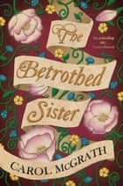 The Betrothed Sister ebook by Carol McGrath