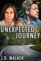 Unexpected Journey ebook by J.D. Walker