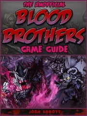 Blood Brothers Unofficial Tips, Tricks, & Walkthroughs
