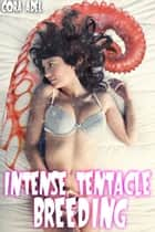 Intense Tentacle Breeding ebook by Cora Adel
