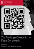 The Routledge Companion to Digital Consumption ebook by Russell W. Belk, Rosa Llamas
