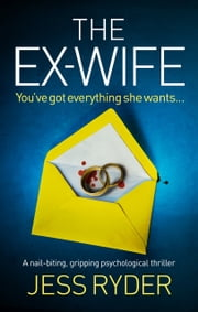 The Ex-Wife - A nail biting gripping psychological thriller ebook by Jess Ryder