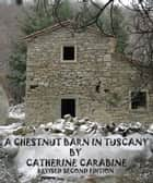A Chestnut Barn in Tuscany ebook by Catherine Carabine
