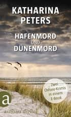 Hafenmord und Dünenmord ebook by Katharina Peters