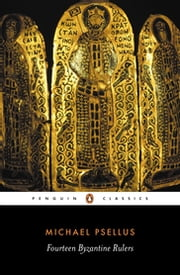 Fourteen Byzantine Rulers - The Chronographia of Michael Psellus ebook by Michael Psellus,E. R. A. Sewter,E. R. A. Sewter