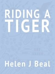 Riding a Tiger ebook by Helen J Beal