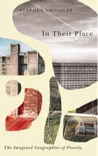 In Their Place - The Imagined Geographies of Poverty ebook by Stephen Crossley
