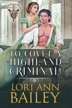 To Covet a Highland Criminal - Wicked Highland Misfits, #2 ebook by Lori Ann Bailey