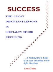 Success: The 10 Most Important Lessons in Specialty Store Retailing ebook by Linda Talley