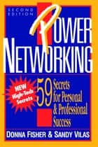 Power Networking - 59 Secrets for Personal & Professional Success ebook by Donna Fisher, Sandy Vilas