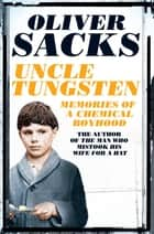 Uncle Tungsten - Memories of a Chemical Boyhood ebook by Oliver Sacks